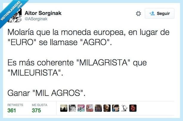 agro,euro,europea,milagrista,milagro,mileurista,molar,moneda