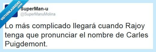 artur mas,carles puigdemont,cataluña,dificultad,escupir,españa,generalitat,gobierno,presidente,pronunciar,rajoy