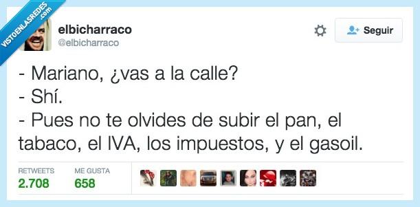 calle,gasoil,impuestos,iva,Mariano Rajoy,olvidar,pagar,pan,precio,sí,subir,tabaco