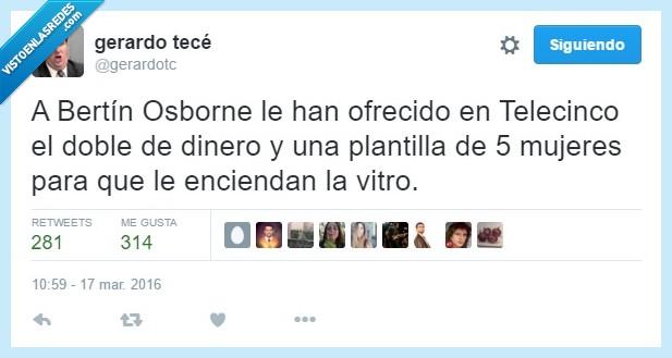 Bertín Osborne,dinero,doble,encender,enciendan,mujeres,ofrecer,ofrecido,plantilla,Telecinco,vitro