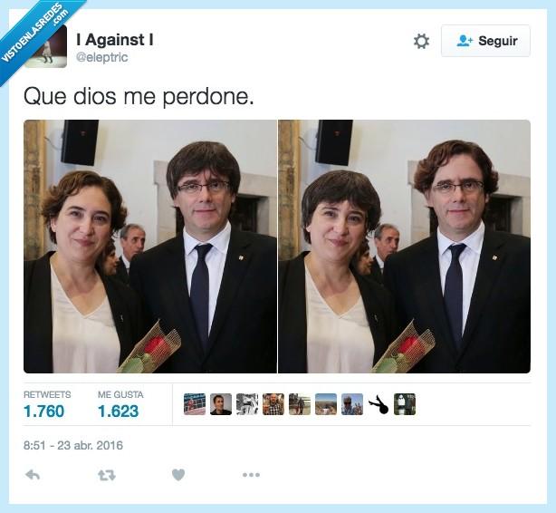 Ada Colau,cambiar,Carles Puigdemont,dios,peinado,pelo,perdonar,perdone