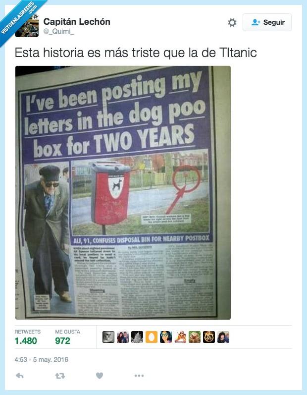 años,buzon,caca,carta,contenedor,historia,papelera,perro,pobre hombre :(,señor,titanic,triste