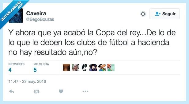acabar,clubs,Copa del Rey,deben,dinero,hacienda,resultado