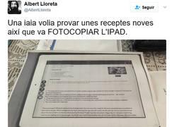 Enlace a La yaya quería probar unas nuevas recetas y fotocopia el IPAD, por @AlbertLLoreta