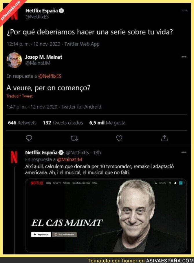 464385 - Netflix pregunta en Twitter pregunta por qué debería hacer una serie sobre tu vida y responde Josep M. Mainat con una gran respuesta