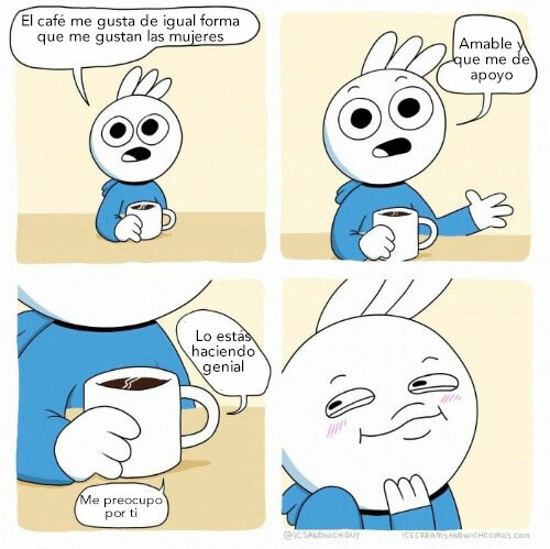 Otros - Nunca nadie se había preocupado tanto por mi que mi café