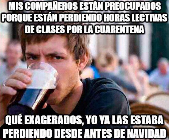 Universitario_experimentado - A él no le preocupa perder clases por la cuarentena pues ya las perdía antes por su cuenta...