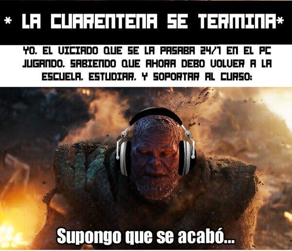 coronavirus,Cuarentena,Escuela,Supongo que se acabo,Thanos
