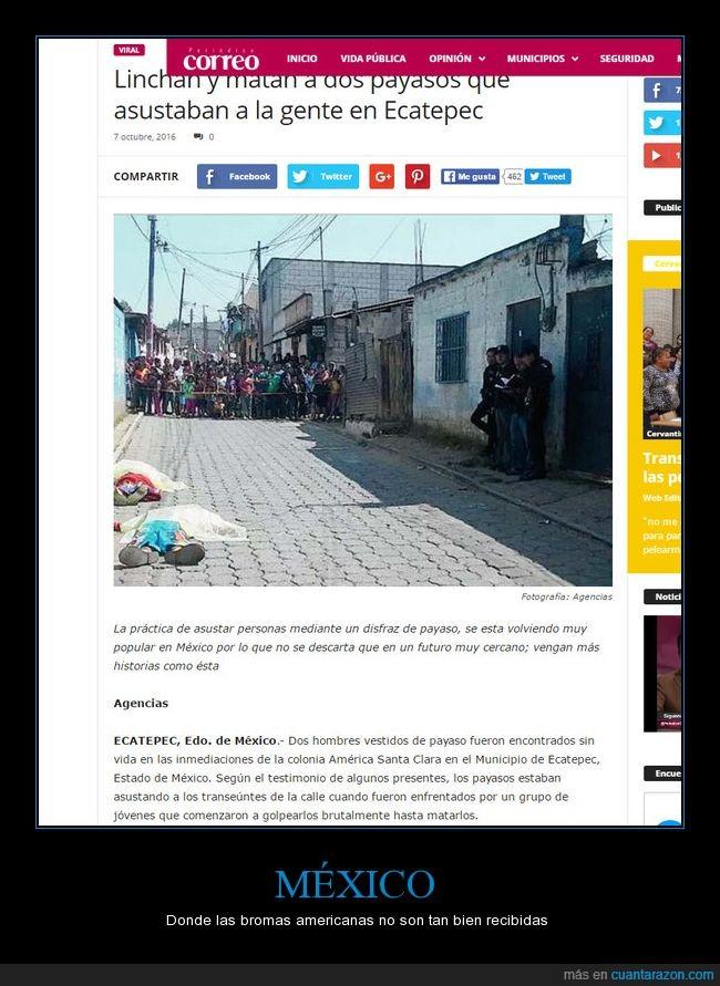 En mexico le temen a lo sobrenatural no a los payasos,Es peligroso,No hagan esas bromas en barrios peligrosos por favor,No sigan esas modas tontas