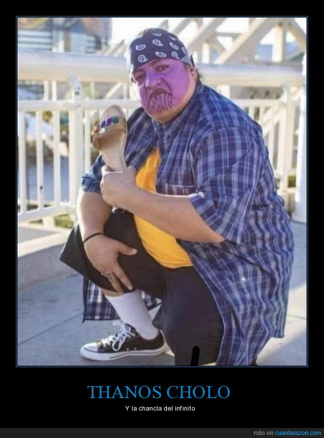 chancla,cholo,cosplay,disfraz,thanos