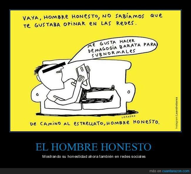 demagogia,hombre honesto,honesto,opinar,redes sociales