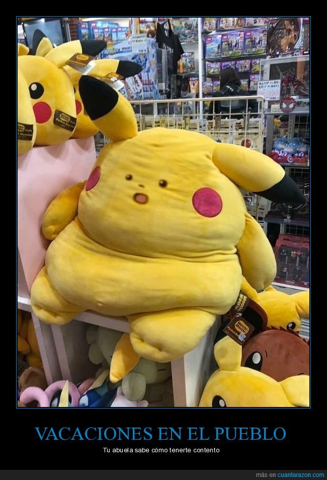 abuela,engordar,gordo,pikachu,pueblo,vacaciones