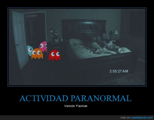 fantasmas,pacman,paranormal activity
