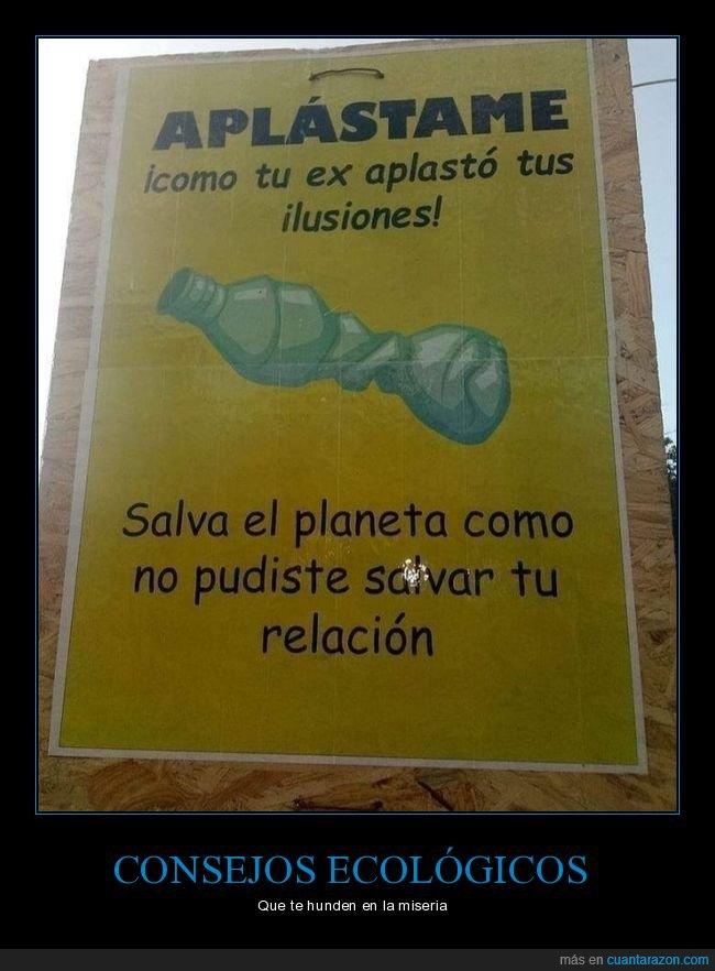aplastar,botella,ex,ilusiones,planeta,relación,salvar