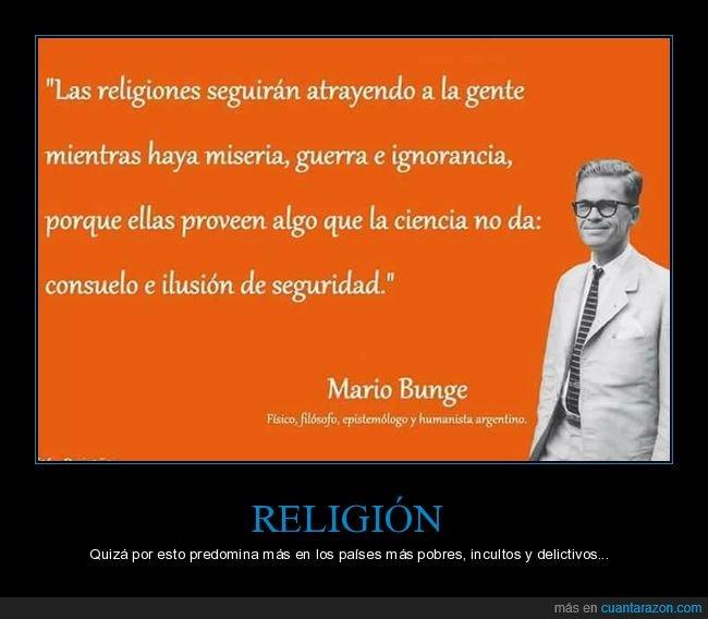 ignorancia,mario bunge,miseria,religión
