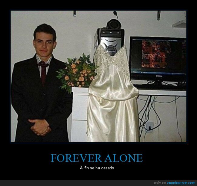 boda,forever alone,ordenador,wtf