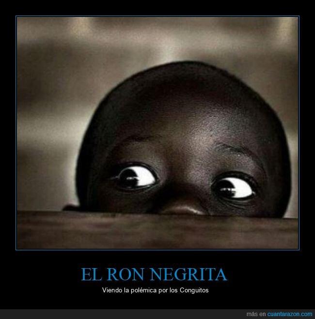conguitos,negrita,racismo,ron
