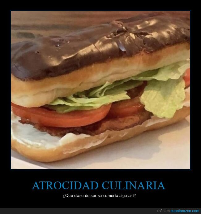 bocadillo,chocolate,ensalada,wtf