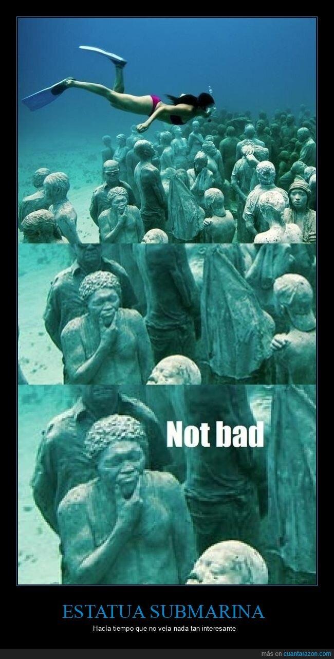 buceando,estatuas,not bad