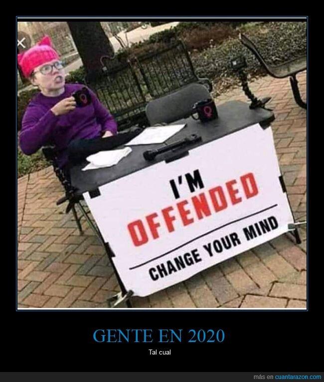 2020,cambiar de opinión,ofendidos