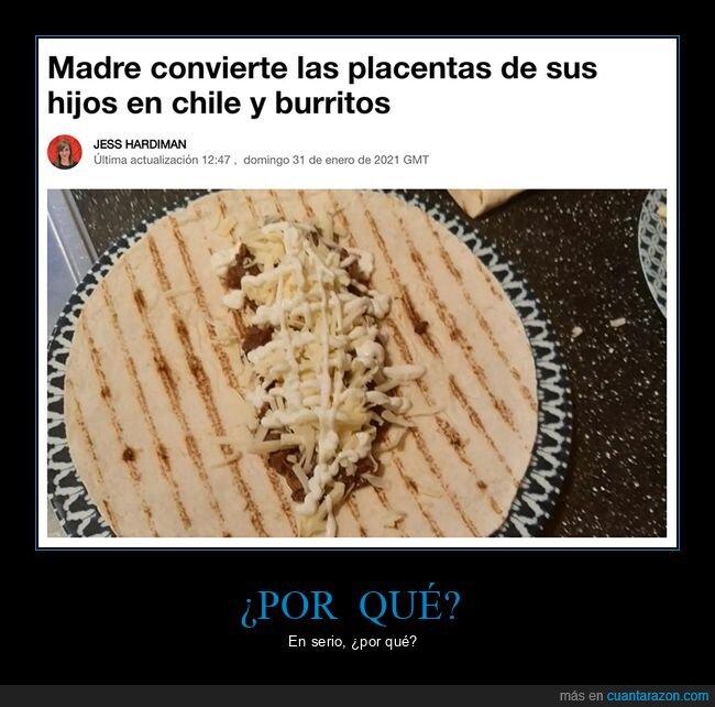 burrito,chili,comer,madre,placenta,wtf