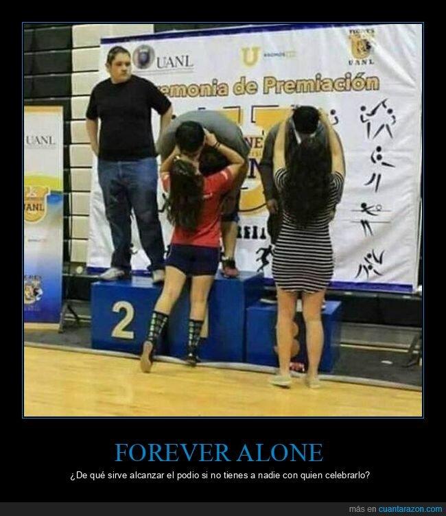 forever alone,novias,podio