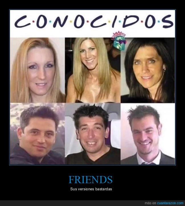 conocidos,friends,parecidos