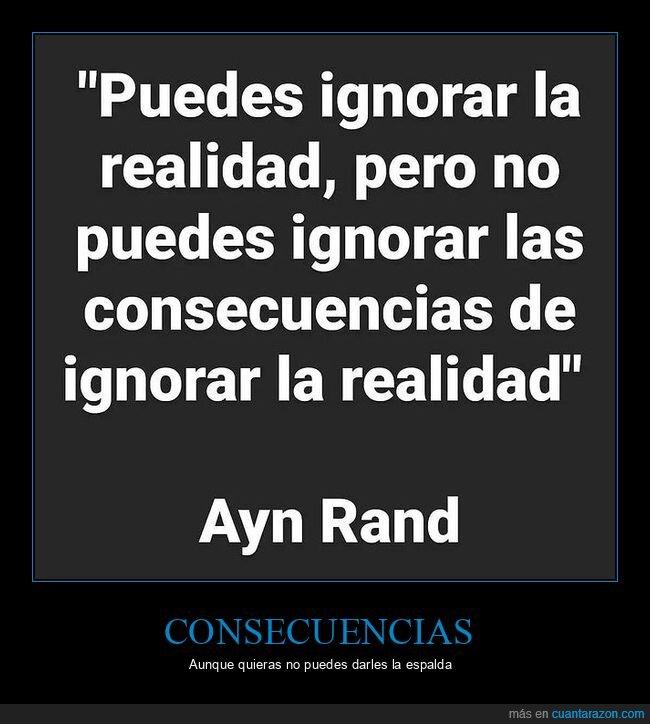 consecuencias,ignorar,realidad