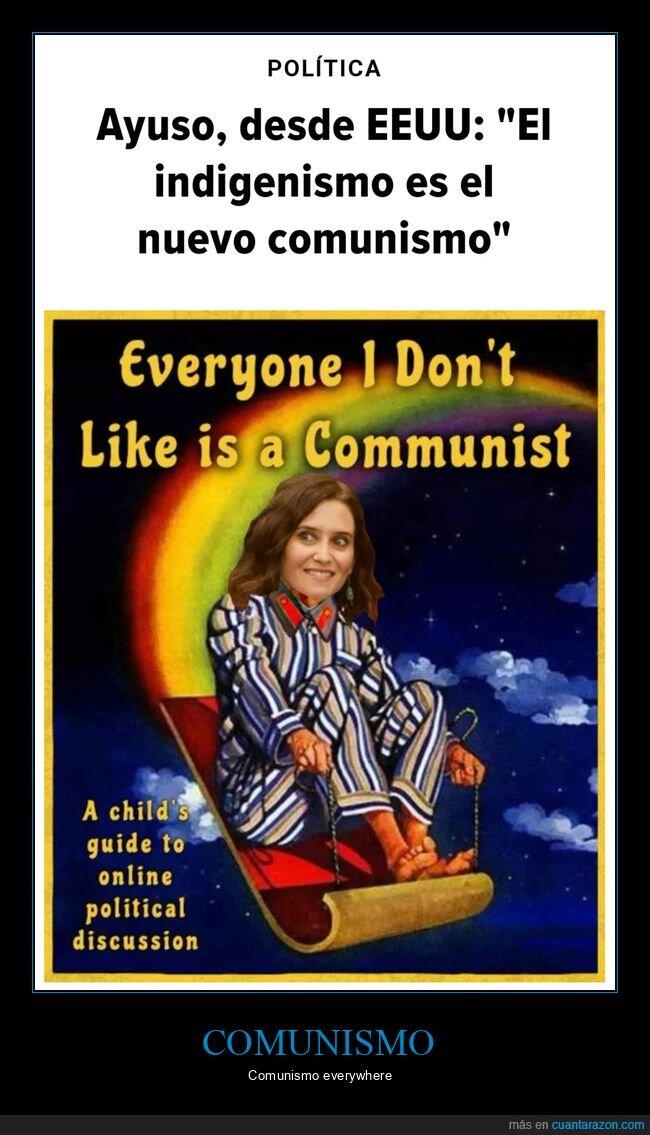 comunismo,díaz ayuso,indigenismo,políticos