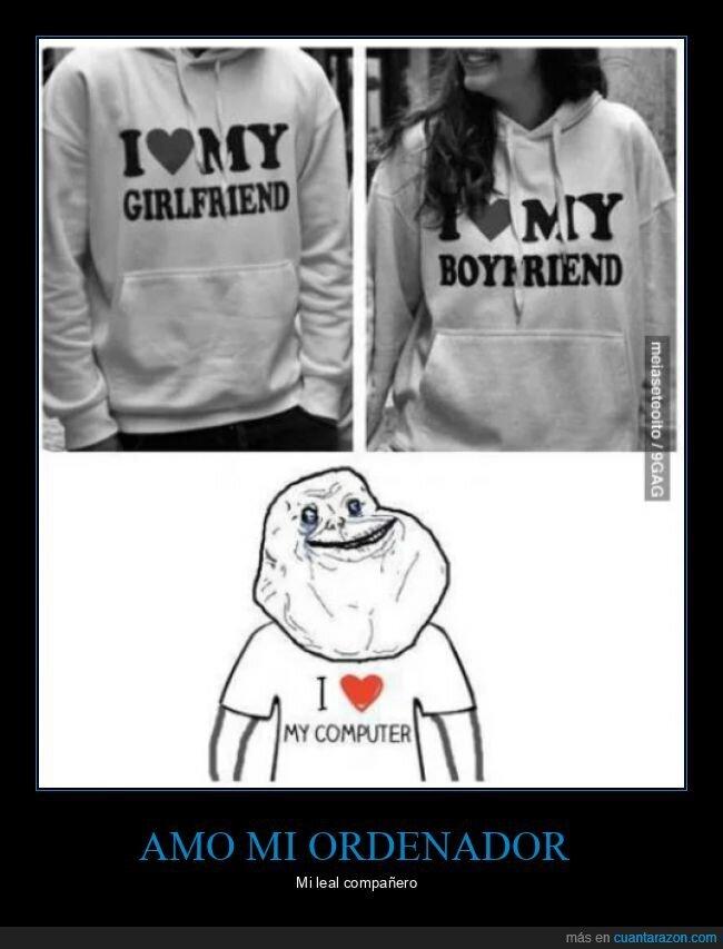amar,forever alone,novia,novio,ordenador