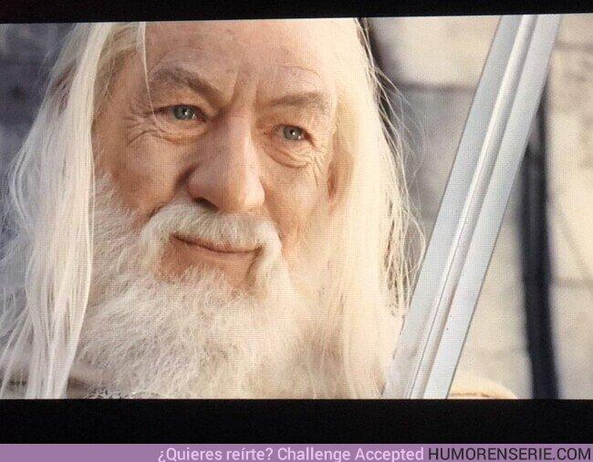 66315 - Quédate con quien te mire como Gandalf cuando todo está a punto de irse a la mierda