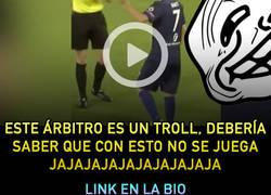 Enlace a Este árbitro es un troll, debería saber que con esto no se juega