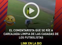 Enlace a El comentarista que se ríe a carcajada limpia de las cagadas de los futbolistas