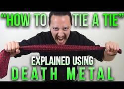 Enlace a La explicación de como ponerse una corbata a lo Death Metal