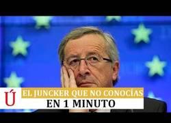 Enlace a El lado que no conocias de Juncker en 1 minuto, atención al final.