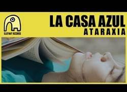 Enlace a La Casa Azul ya está aquí con su nuevo tema ''A T A R A X I A'' (Contenido NO adecuado para niños o público sensible)