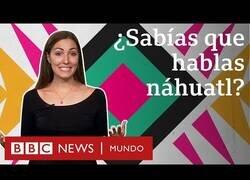 Enlace a Náhuatl, el idioma que sabes hablar y no te has dado cuenta