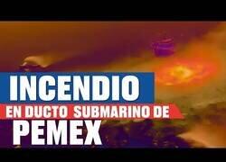 Enlace a Así se vio el incendio del ducto submarino de Pemez en el Golfo de México