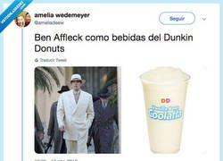 Enlace a Ben Affleck es un batido del Dunkin Donuts, por @ameliadeew