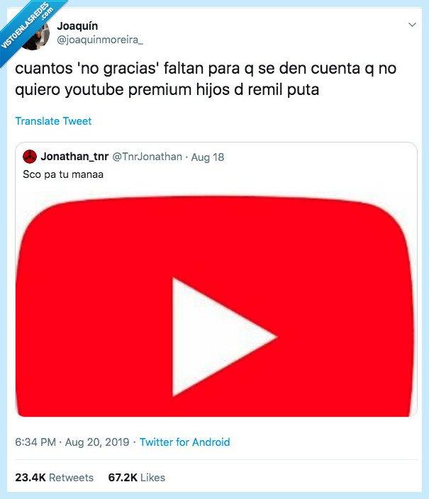 no gracias,pesado,youtube premium