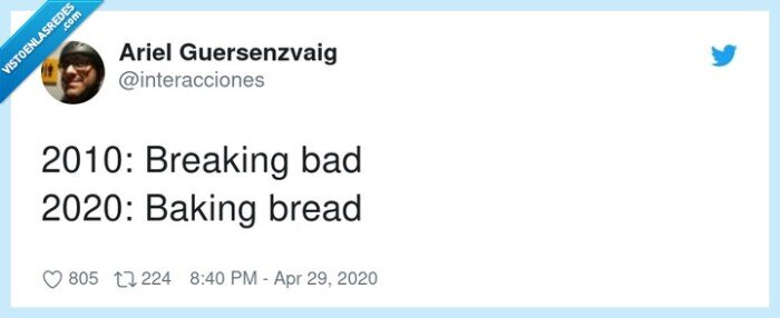 2010,2020,baking bread,breaking bad,cuarentena