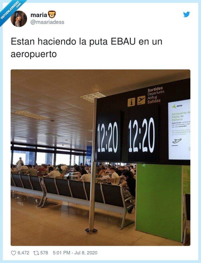 aeropuerto,ebau,estan,haciendo,puta