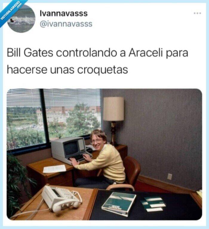 araceli,bill gates,control,croquetas,Vacuna